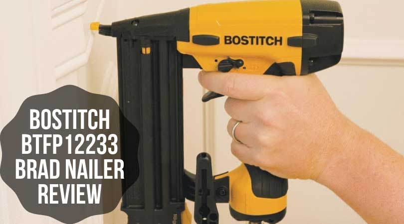 BOSTITCH BTFP12233 Brad Nailer REVIEW