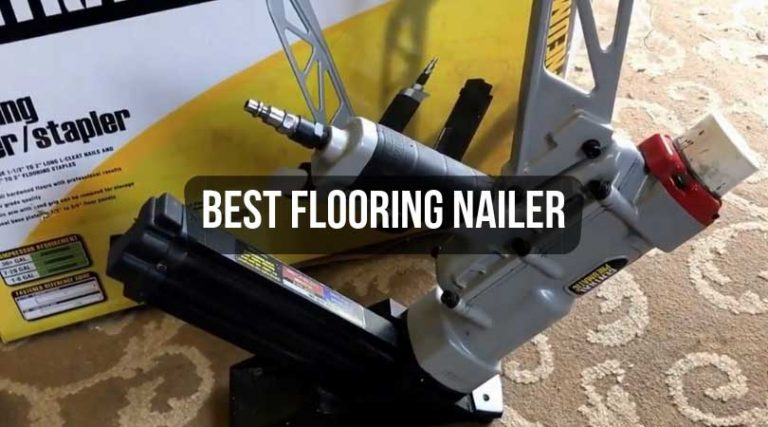 Best Flooring Nailer Reviews
