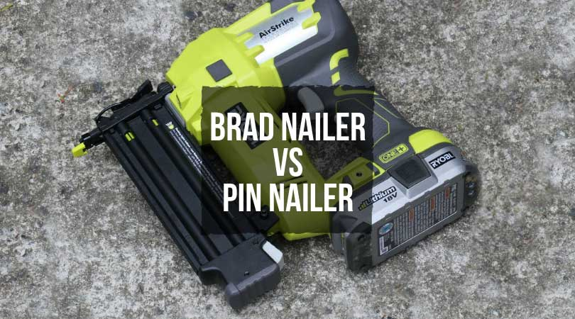 Difference between Brad nailer vs Pin nailer