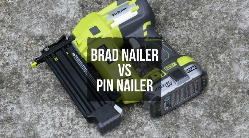Difference between Brad nailer vs Pin nailer