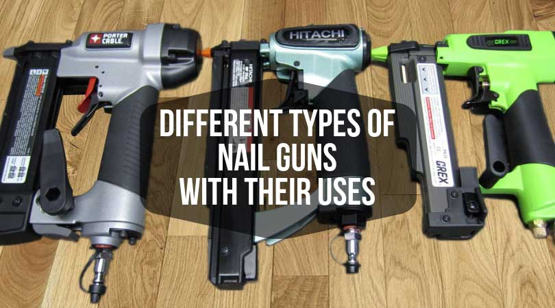 Types of Nail Guns with Their Uses