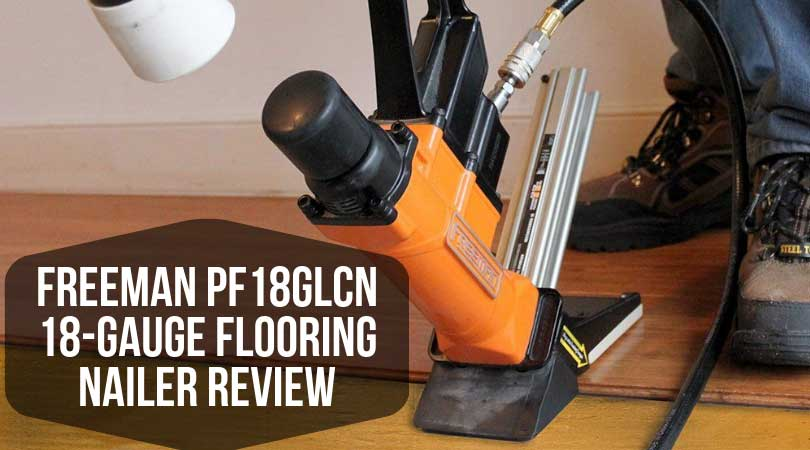 Freeman PF18GLCN 18 Gauge Flooring Nailer Review