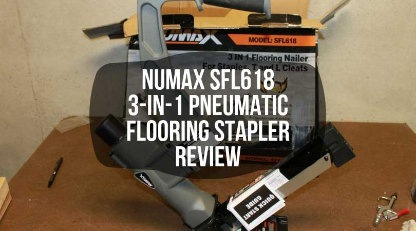 NuMax SFL618 3 in 1 Pneumatic Flooring Stapler Review