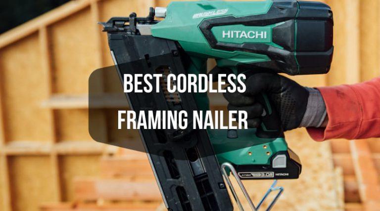 Best Cordless Framing Nailer