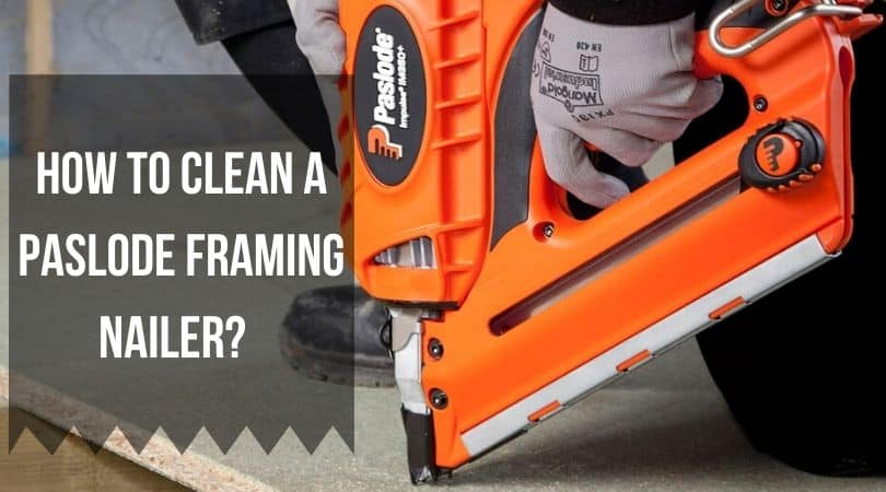 How to Clean a Paslode Framing Nailer