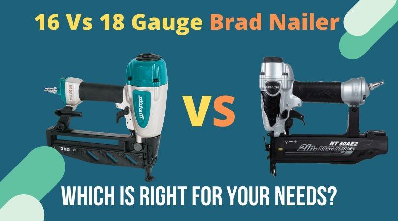 16 Gauge Vs 18 Gauge Brad Nailer
