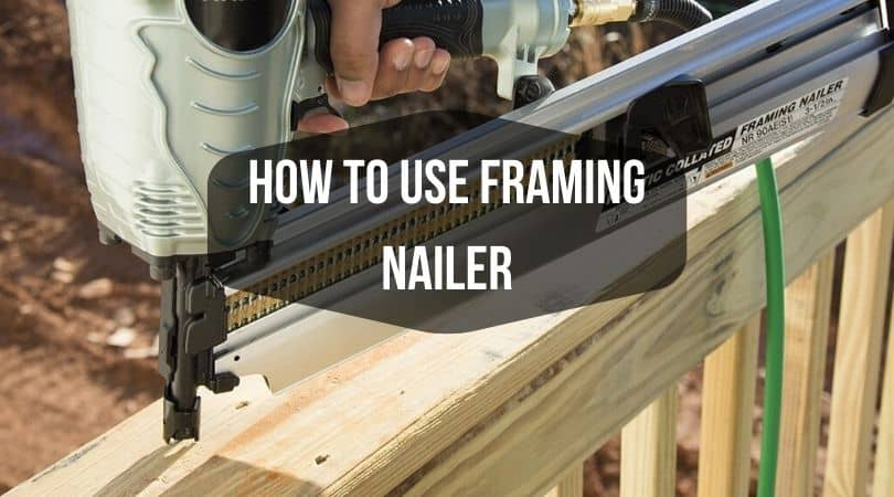 how to use Framing Nailer